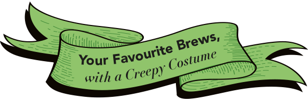 Your Favourite Brews, with a Creepy Costume